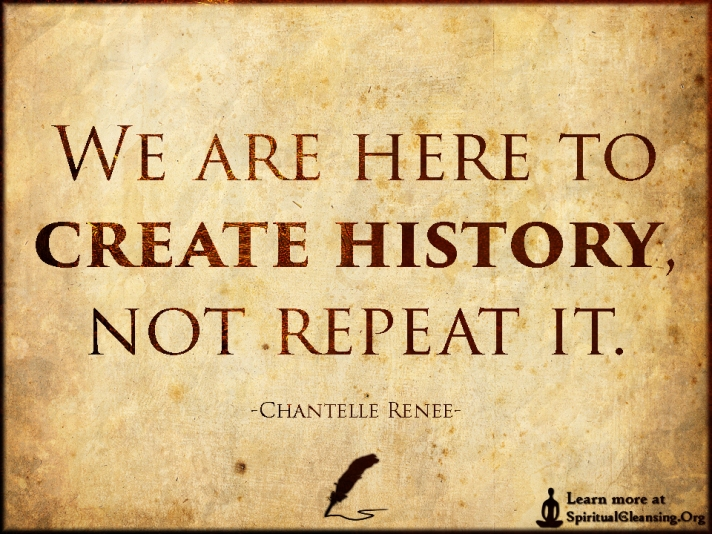 we-are-here-to-create-history-not-repeat-it-chantelle-renee